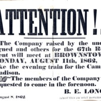 Poster reads: Attention!!! The Company raised by the 67th Regiment will meet at Brownstown, Monday August 11th, 1862, and will take the evening train for the Camp at Madison. The members of the Company are requested to come in the forenoon. B.E. Long - from Jackson County Historical Society